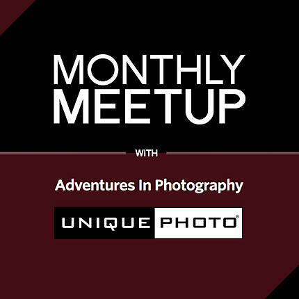 Monthly Meetup with Adventures in Photography and Unique Photo