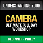 Ultimate Understanding Your Camera (Philly)